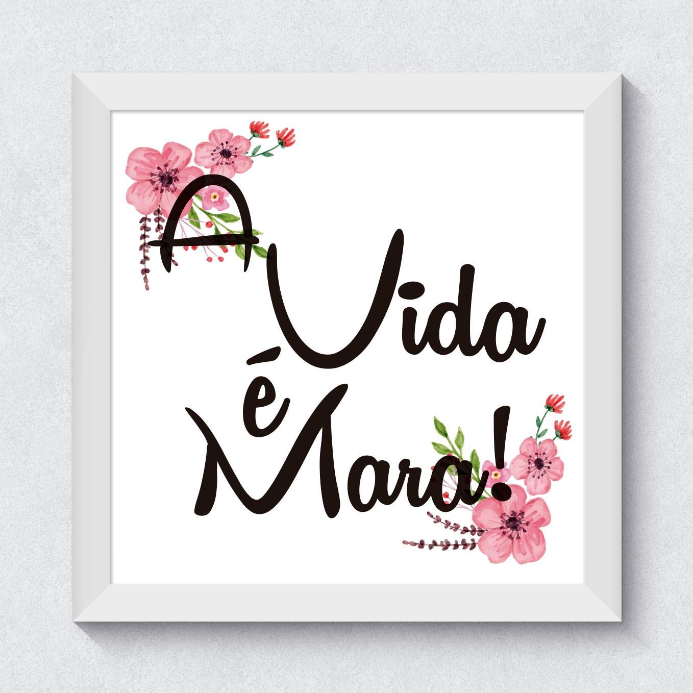 """Quadro Decorativo """"A vida é Mara!"""""""