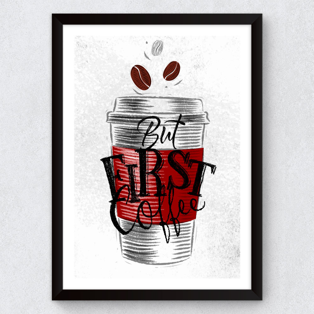 Quadro Decorativo But First Coffee (Moldura Branca)