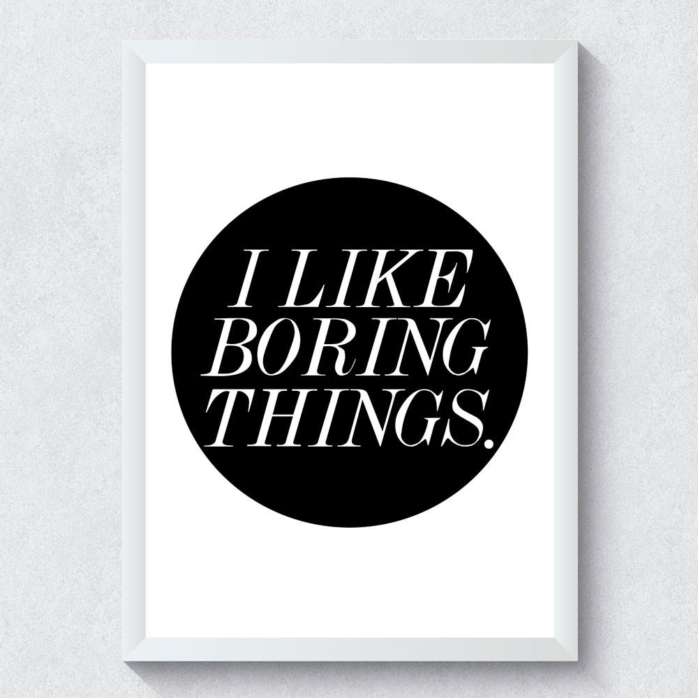 Quadro Decorativo I Like Boring Things