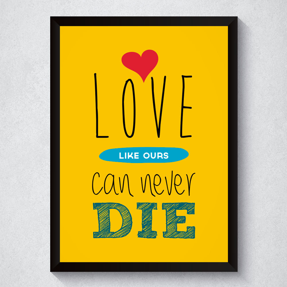 Quadro Decorativo Love Like Ours Can Never Die