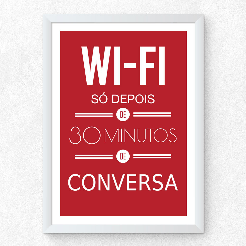 Quadro Decorativo Wi-Fi Só Depois de 30 Minutos de Conversa