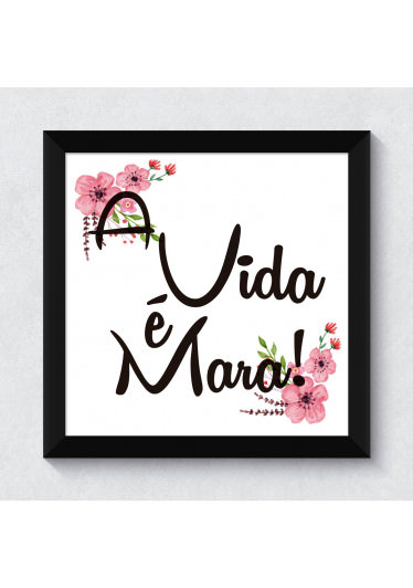"""Quadrinho Decorativo """"A vida é Mara!"""" Floral"""