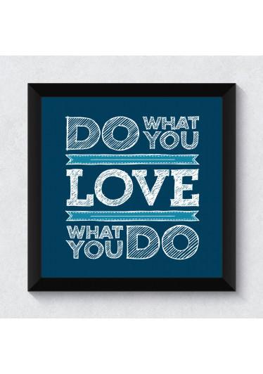 Quadrinho Decorativo Do What You Love What You Do