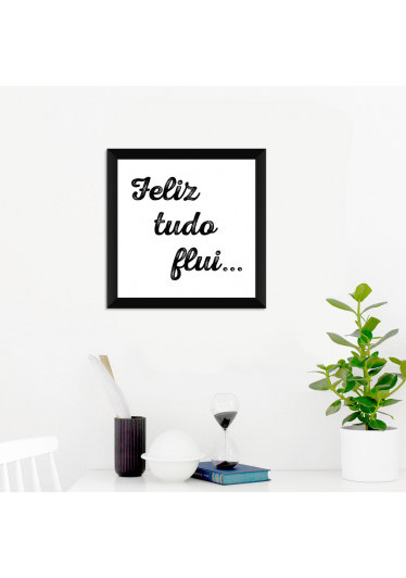 """Quadrinho Decorativo """"Feliz tudo flui"""""""