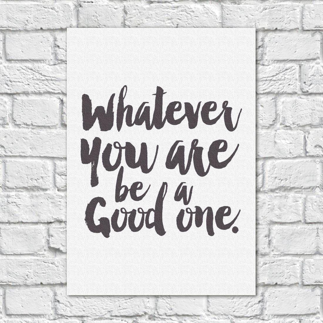 Quadro Decorativo Whatever You Are, Be a Good One