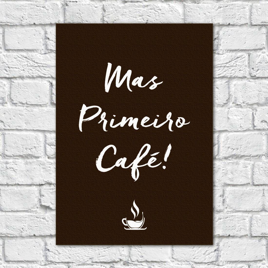 Quadro Decorativo Mas Primeiro Café - Em Canvas