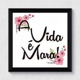 """Quadrinho Decorativo """"A vida é Mara!"""""""