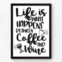 """Quadro Decorativo """"Life Is What Happens Between Coffee and Wine"""""""