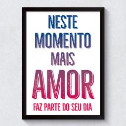 """Quadro Decorativo """"Neste Momento Mais Amor Faz Parte do Seu Dia"""""""