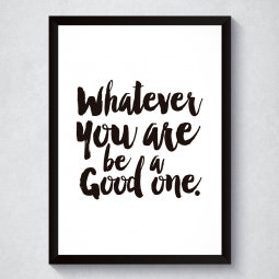 Quadro Decorativo Whatever You Are, Be a Good One