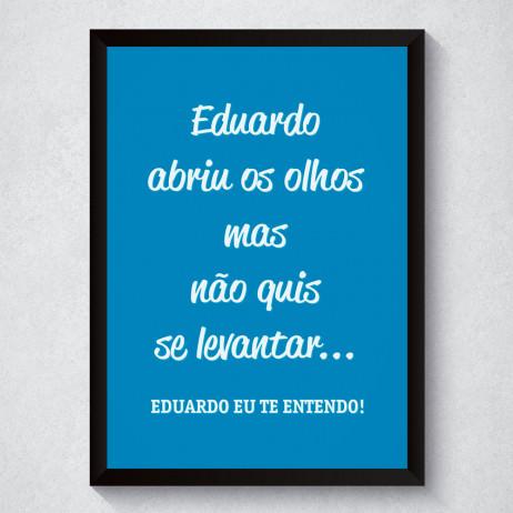 Quadro Decorativo Eduardo...