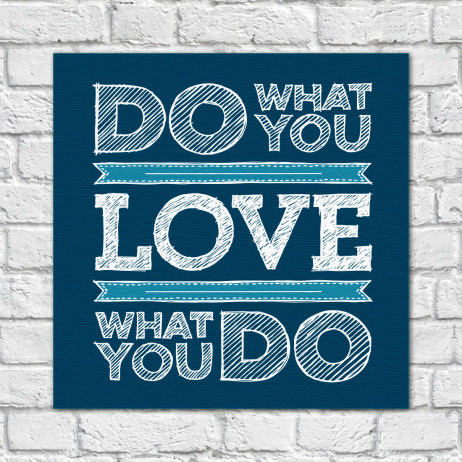 Quadro Decorativo Do What You Love What You Do