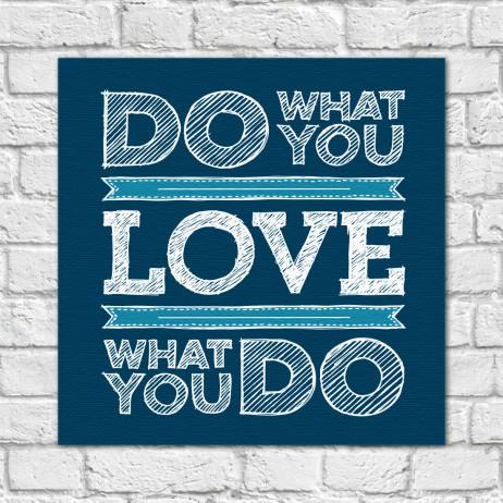 Quadro Decorativo Do What You Love What You Do - Em Canvas