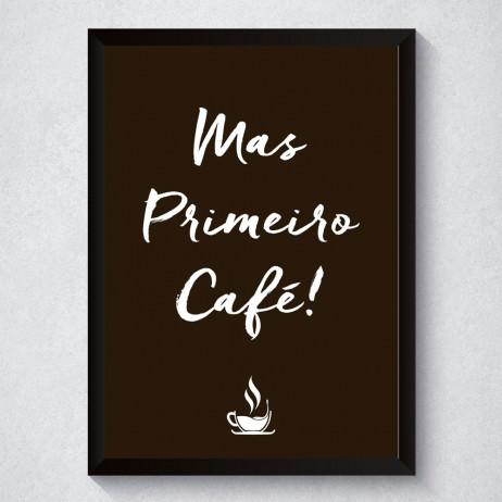 Quadro Decorativo Mas Primeiro Café