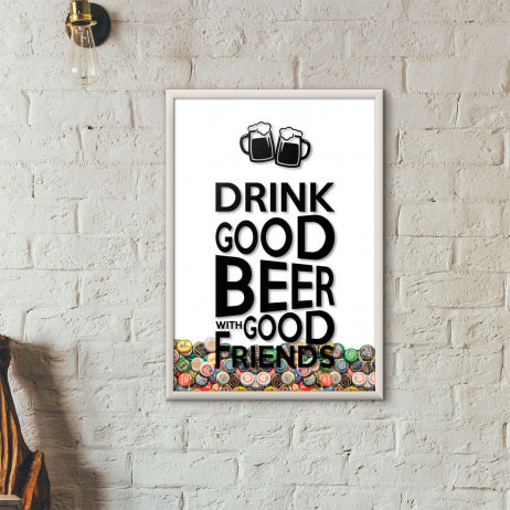 "Quadro Porta Tampinhas de Cerveja - ""Drink Good Beer with Good Friends"" (Moldura Branca)"